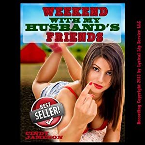 Weekend With My Husband's Friends: A Slutty Wife Erotica Story | [Cindy Jameson]