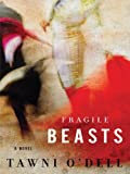 Fragile Beasts (Thorndike Press Large Print Basic Series) (1410428648) by O'Dell, Tawni