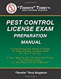 """""""Termite"""" Terry's Pest Control License Exam Preparation Manual: Everything You Need To Know To Pass A State License Exam On Your First Try!"""