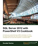 Private: SQL Server 2012 with PowerShell V3 Cookbook