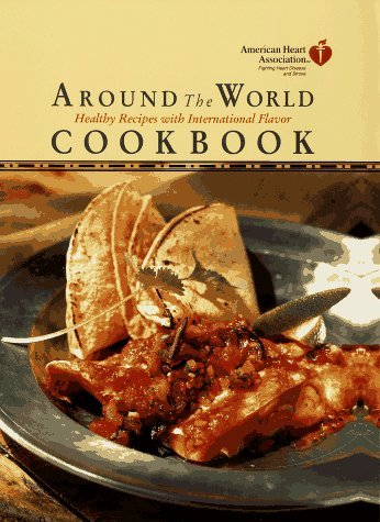 american-heart-association-around-the-world-cookbook-healthy-recipes-with-international-flavor-by-am