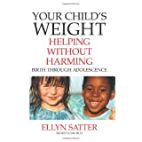 Your Child's Weight: Helping Without Harmingby Ellyn Satter