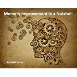 Memory Improvement in a Nutshell: Advice on how to improve your memory, keep your mind sharp, and boost concentrationby Mark Justy