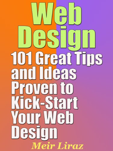Web Design: 101 Great Tips and Ideas Proven to Kick-Start Your Web Design
