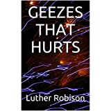 GEEZES THAT HURTS ~ Luther Robison