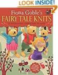 Fiona Goble's Fairy Tale Knits: 20 En...