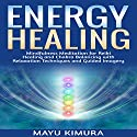 Energy Healing: Mindfulness Meditation for Reiki Healing and Chakra Balancing with Relaxation Techniques (       UNABRIDGED) by Mayu Kimura Narrated by Natalie Burman