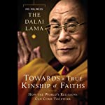 Toward a True Kinship of Faiths: How the World's Religions Can Come Together |  His Holiness the Dalai Lama
