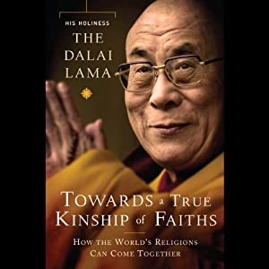 Toward a True Kinship of Faiths: How the World's Religions Can Come Together | [His Holiness the Dalai Lama]