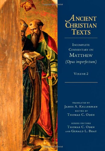 Incomplete Commentary on Matthew (Opus imperfectum), Volume 2 (Ancient Christian Texts), Thomas C. Oden