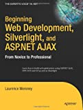 Beginning Web Development, Silverlight, and ASP.NET AJAX: From Novice to Professional (Experts Voice in .NET)