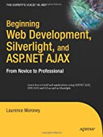 Beginning Web Development, Silverlight, and ASP.NET AJAX: From Novice to Professional