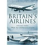 Britain's Airlines Vol 3: 1964 to Deregulationby Guy Halford-MacLeod