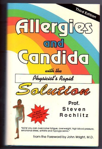 Allergies and Candida With the Physicist's Rapid Solution: Towards a Science of Healing: 001