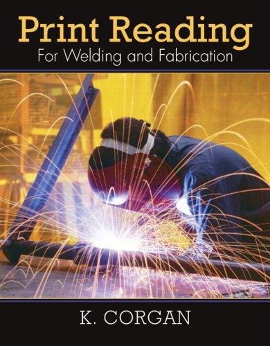 Print Reading: for Welding and Fabrication - Prentice Hall - 0135028175 - ISBN: 0135028175 - ISBN-13: 9780135028179