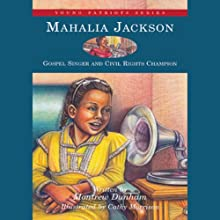 Mahalia Jackson: Gospel Singer and Civil Rights Champion Audiobook by Montrew Dunham Narrated by Pam Ward