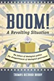 Boom! A Revolting Situation: The Failure Of Ideological Politics And The Disappointment Of Ideological Government