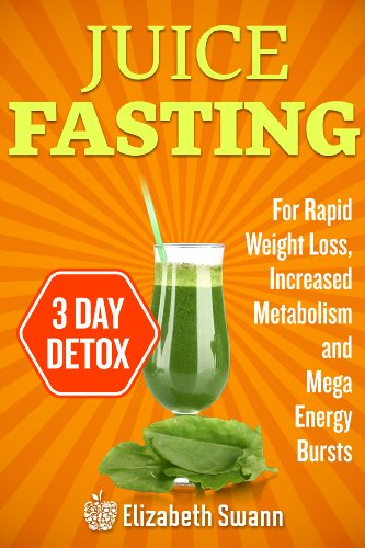 Juice Fasting For Weight Loss: 3-Day Detox Plan For Rapid Weight Loss, Increased Metabolism, Intense Detoxification And Mega Energy Bursts (3 Day Cleansing Juice compare prices)