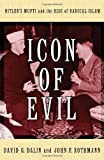 Icon of Evil: Hitler's Mufti and the Rise of Radical Islam [Hardcover] [2008] (Author) David G. Dalin, John F. Rothmann