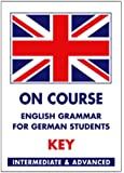 On Course. English Grammar for German Students: Key /Lösungsheft zu On Course Grammar