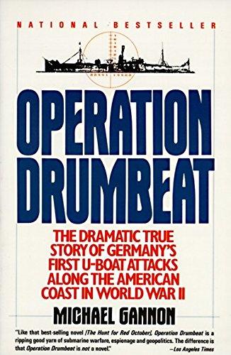 Operation Drumbeat: Germany's U-Boat Attacks Along the American Coast in World War II, Gannon, Michael