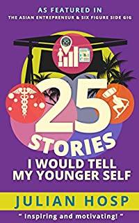 25 Stories I Would Tell My Younger Self: How Your Choices Of Seemingly Small And Unimportant Decisions Have A Huge And Often Unexpected Impact On Your Life by Julian Hosp ebook deal