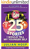25 Stories I would tell my Younger Self: An inspiring and motivational blueprint for millennials on how their seemingly small decisions often have huge ... impacts on their lives. (English Edition)