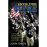 Into the Fire: A Season of Navy Football, Fortitude and Faith ~ John B. Owen