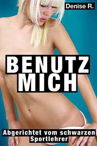 Denise R. Leitner - Benutz mich: Abgerichtet vom schwarzen Sportlehrer (German Edition)