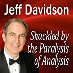 Shackled by the Paralysis of Analysis | Jeff Davidson