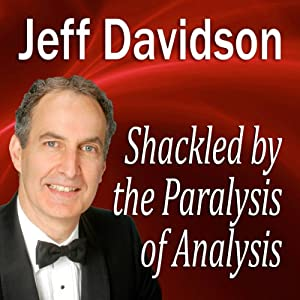 Shackled by the Paralysis of Analysis | [Jeff Davidson]