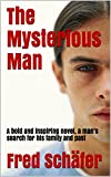 img - for The Mysterious Man: A bold and inspiring novel, a man's search for his family and past book / textbook / text book