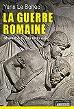 La Guerre romaine. 58 avant J.-C.-235 apr�s J.-C.