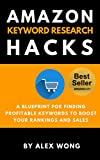 Amazon Keyword Research Hacks: A Blueprint For Finding Profitable Keywords To Boost Your Rankings And Sales (Amazon SEO, Search Engine Optimization)