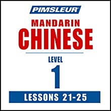 Chinese (Mandarin) Level 1 Lessons 21-25: Learn to Speak and Understand Mandarin Chinese with Pimsleur Language Programs Speech by  Pimsleur Narrated by  Pimsleur