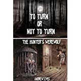 To Turn or Not To Turn (The Hunter and the Werewolf)