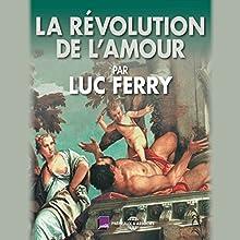La révolution de l'amour Discours Auteur(s) : Luc Ferry Narrateur(s) : Luc Ferry