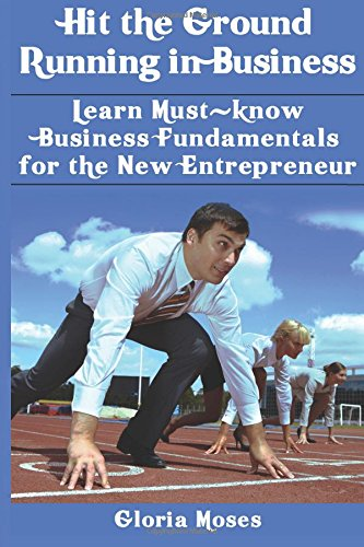 Hit the Ground Running in Business: Learn Must-know Business Fundamentals for the New Entrepreneur