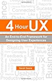 4 Hour UX: An End-to-End Framework for Designing User Experiences