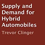 Supply and Demand for Hybrid Automobiles | Trevor Clinger