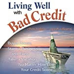 Living Well with Bad Credit: Buy a House, Start a Business, and Even Take a Vacation - No Matter How Low Your Credit Score | Geoff Williams,Chris Balish