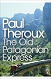 The Old Patagonian Express (Penguin Modern Classics)