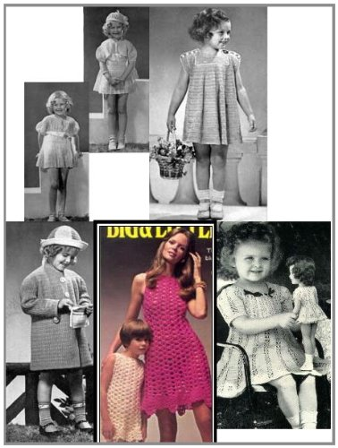 Crochet Vintage Little Girl Dresses - Crochet Toddler and Little Girl Dresses Plus a Coat to Crochet Patterns