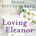 Loving Eleanor Audiobook by Susan Wittig Albert Narrated by Karen White