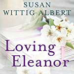 Loving Eleanor | Susan Wittig Albert