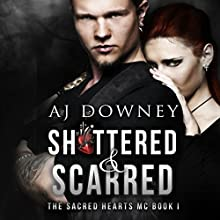 Shattered & Scarred: The Sacred Hearts MC, Book 1 Audiobook by A. J. Downey Narrated by Jackson Hunter, Annabelle Warren