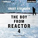 The Boy from Reactor 4 Audiobook by Orest Stelmach Narrated by Tanya Eby