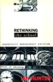 Rethinking the School: Subjectivity, Bureaucracy, Criticism (Questions in Cultural Studies) (031212144X) by Hunter, Ian