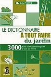 echange, troc Inès Peyret - Le dictionnaire à tout faire du jardin : Trucs et astuces au quotidien, guide pratique écologique, adresses utiles