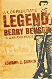 A Confederate Legend: Sargeant Berry Benson in War and Peace